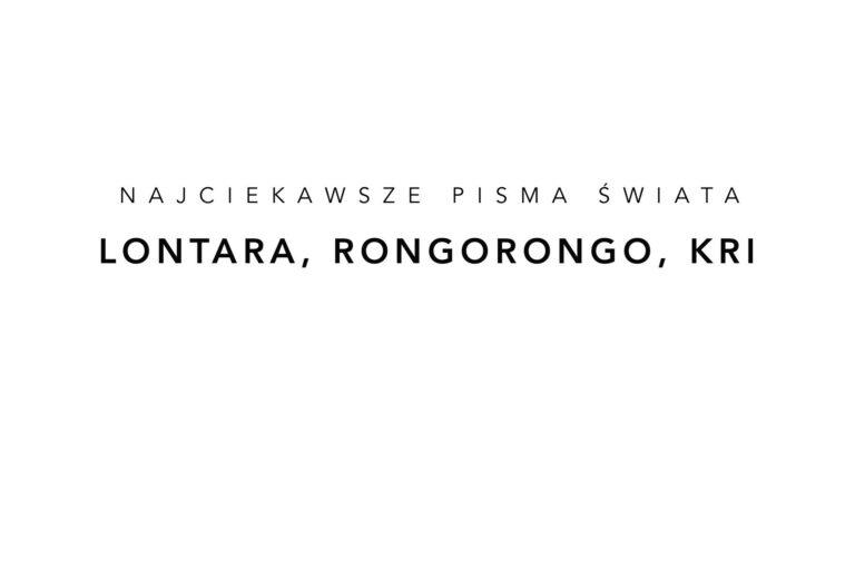 Najciekawsze pisma świata 2 – lontara, rongorongo i kri